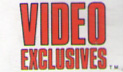 VIDEO EXCLUSIVES